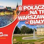 8 połączeń na trasie Warszawa – Białystok!