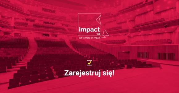 IMPACT'16 - najważniejsze wydarzenie nowej gospodarki BIZNES, Gospodarka - Tematem przewodnim będzie Czwarta Rewolucja Przemysłowa i jej wpływ na rozwój ekonomii, technologii i społeczeństwa.