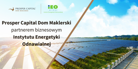 Prosper Capital Dom Maklerski partnerem Instytutu Energetyki Odnawialnej BIZNES, Gospodarka - Z roku na rok rynek energetyki odnawialnej w Polsce rozwija się coraz szybciej. O korzystnych warunkach jego ekspansji decyduje wiele czynników.